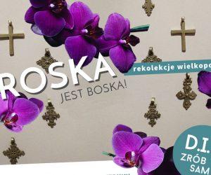 Zaproszenie na rekolekcje TROSKA JEST BOSKA